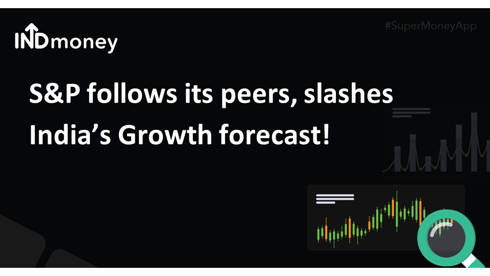S&P follows its peers, slashes India's Growth forecast!