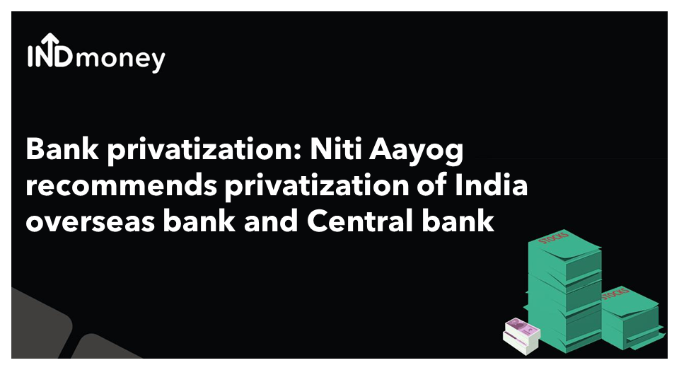 Bank privatization: Indian Overseas Bank & Central Bank of India recommended for privatization