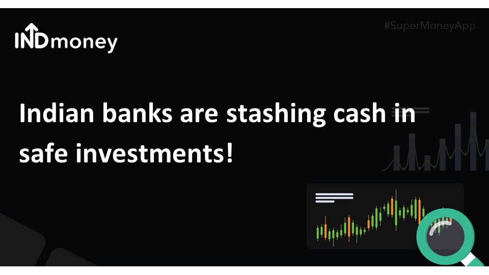 Indian banks are stashing cash in safe investments!