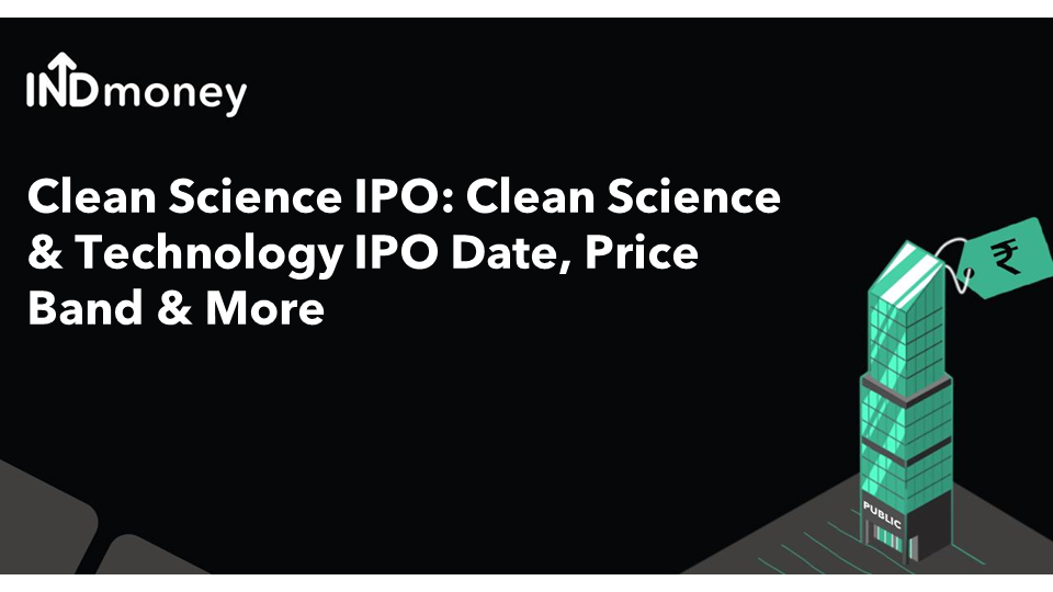 Clean Science IPO: Clean Science & Technology IPO Date, Price Band & More
