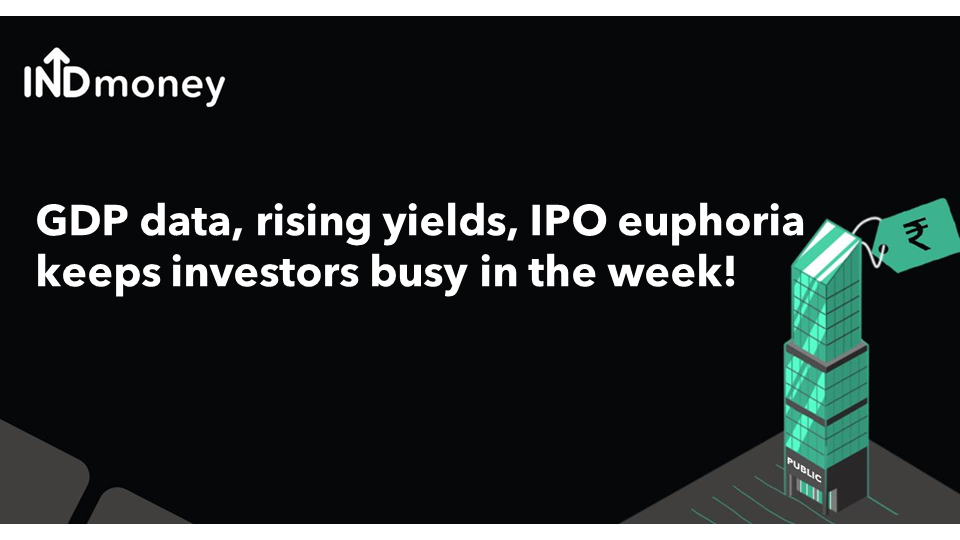 GDP data, rising yields, IPO euphoria keeps investors busy in the week!