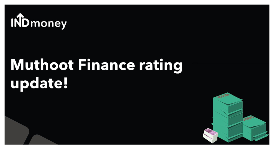 Muthoot Finance gets a rating upgrade!