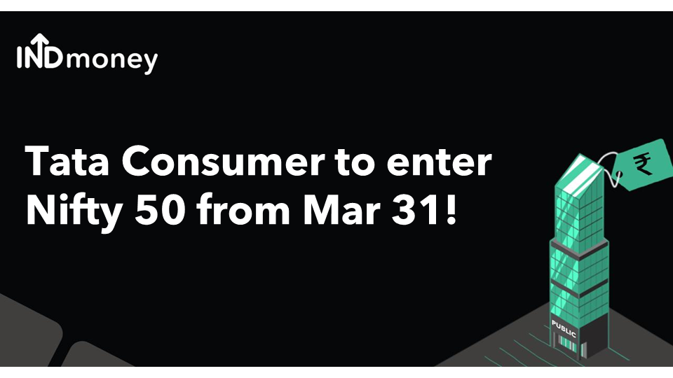 Tata Consumer Products to enter Nifty 50 from March 31st!