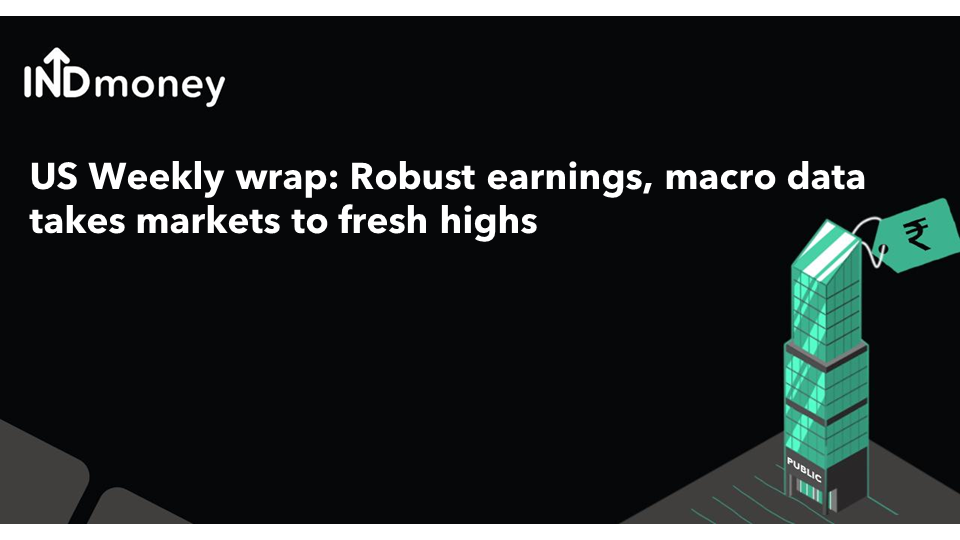 US weekly: Robust earnings, strong macro data take markets to fresh highs